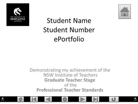 Student Name Student Number ePortfolio Demonstrating my achievement of the NSW Institute of Teachers Graduate Teacher Stage of the Professional Teacher.