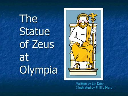 The Statue of Zeus at Olympia Written by Lin Donn Illustrated by Phillip Martin.