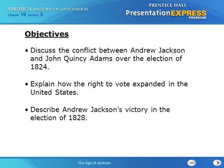 Chapter 10 Section 3 The Age of Jackson Discuss the conflict between Andrew Jackson and John Quincy Adams over the election of 1824. Explain how the right.