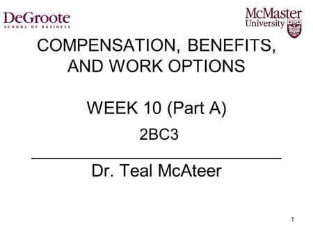 COMPENSATION, BENEFITS, AND WORK OPTIONS WEEK 10 (Part A) __________________________ Dr. Teal McAteer 2BC3.