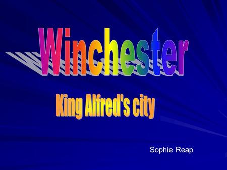 Sophie Reap. An Introduction on Winchester Winchester is a city in England. It is on the South coast, and has a very interesting history. Winchester has.