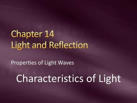 Properties of Light Waves Characteristics of Light.