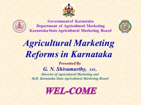 Agricultural Marketing Reforms in Karnataka WEL-COME