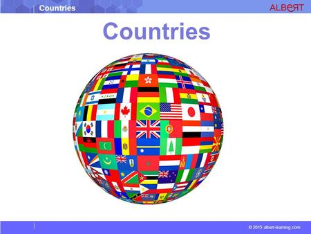 © 2015 albert-learning.com Countries. © 2015 albert-learning.com Countries CAPITAL- PARIS EIFFEL TOWER BRITTANY FLAG LANGUAGE- FRENCH PEOPLE - FRENCH.
