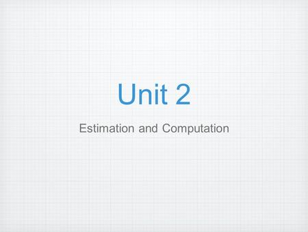 Unit 2 Estimation and Computation. Use the following number 5, 678.231 to answer questions 1 and 2. 1. What digit is in the hundreds place? a. 5 b. 6.
