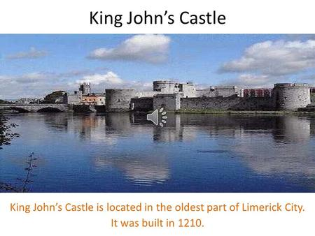 King John's Castle King John's Castle is located in the oldest part of Limerick City. It was built in 1210.