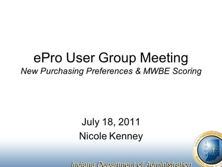 EPro User Group Meeting New Purchasing Preferences & MWBE Scoring July 18, 2011 Nicole Kenney.