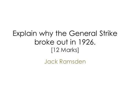 Explain why the General Strike broke out in [12 Marks]