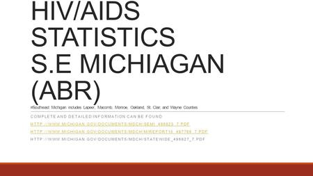 HIV/AIDS STATISTICS S.E MICHIAGAN (ABR) #Southeast Michigan includes Lapeer, Macomb, Monroe, Oakland, St. Clair, and Wayne Counties COMPLETE AND DETAILED.