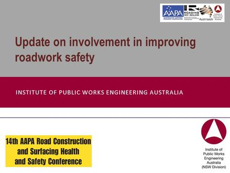 INSTITUTE OF PUBLIC WORKS ENGINEERING AUSTRALIA Update on involvement in improving roadwork safety.