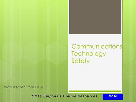 Communications <strong>Technology</strong> Safety Work is taken from OCTE.