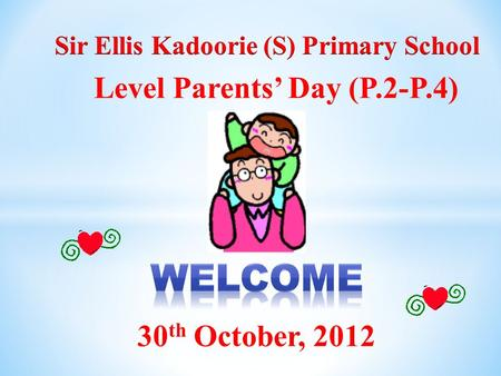 30 th October, 2012 Level Parents' Day (P.2-P.4).