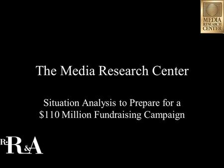 The Media Research Center Situation Analysis to Prepare for a $110 Million Fundraising Campaign.