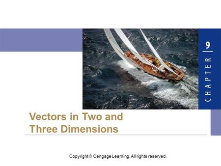 Copyright © Cengage Learning. All rights reserved. Vectors in Two and Three Dimensions.