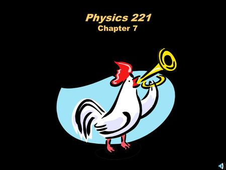 Physics 221 Chapter 7 Problem 1... Work for slackers! WORK = Force x Distance W = F. D Units: Nm = J Newton meters = Joules Problem 1 : You push a car.
