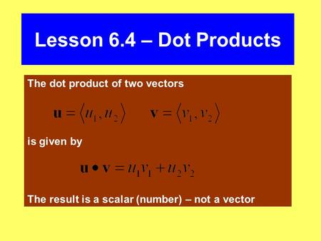 Lesson 6.4 – Dot Products The dot product of two vectors is given by