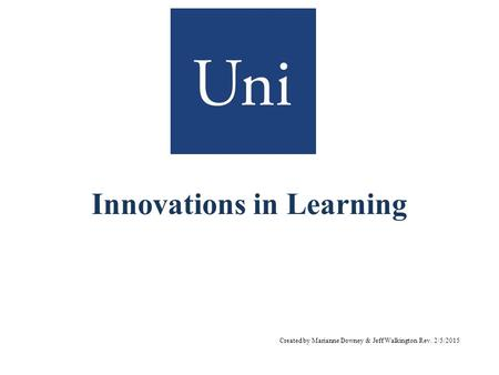 Innovations in Learning Created by Marianne Downey & Jeff Walkington Rev. 2/5/2015.