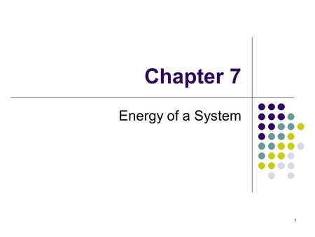 Chapter 7 Energy of a System 1. Introduction to Energy The concept of energy is one of the most important topics in science and engineering Every physical.