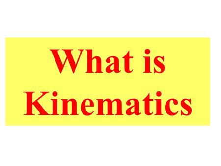 What is Kinematics. Kinematics studies the motion of bodies.