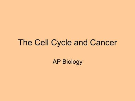 The Cell Cycle and Cancer AP Biology. Cell Cycle Numerous genes control the cell cycle They regulate the progression through checkpoints. A sensor detects.