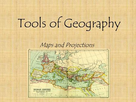 Tools of Geography Maps and Projections. Let's See What You Know About Maps…. Look at the Map…. In the next minute, write down as many characteristics.