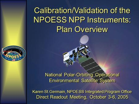 Calibration/Validation of the NPOESS NPP Instruments: Plan Overview National Polar-Orbiting Operational Environmental Satellite System Karen St.Germain,