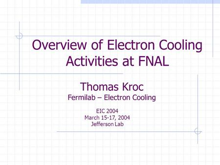 Overview of Electron Cooling Activities at FNAL Thomas Kroc Fermilab – Electron Cooling EIC 2004 March 15-17, 2004 Jefferson Lab.