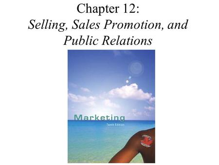 Chapter 12: Selling, Sales Promotion, and Public Relations