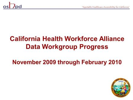 California Health Workforce Alliance Data Workgroup Progress November 2009 through February 2010.