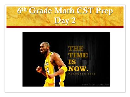 6 th Grade Math CST Prep Day 2. Great job finishing your 2 nd mini CST! Now trade papers with a partner. Correct your partner's paper. 1. J 4. C 2. H.