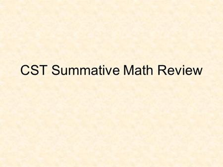 CST Summative Math Review. 1. If x 2 is added to x, the sum is 42. Which of the following could be the value of x? A.-7 B.-6 C.14 D.42 2. Leanne correctly.