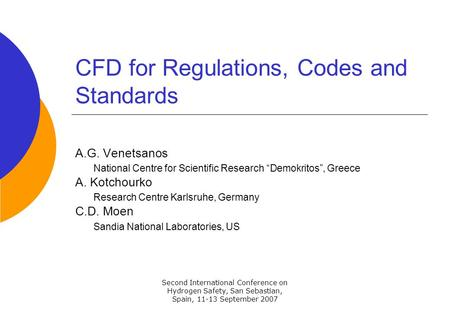 Second International Conference on Hydrogen Safety, San Sebastian, Spain, 11-13 September 2007 CFD for Regulations, Codes and Standards A.G. Venetsanos.