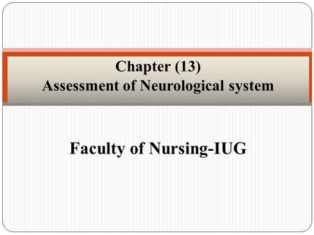 Faculty of Nursing-IUG Chapter (13) Assessment of Neurological system.