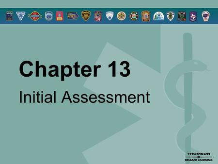 Chapter 13 Initial Assessment. © 2005 by Thomson Delmar Learning,a part of The Thomson Corporation. All Rights Reserved 2 Overview  The Initial Assessment.