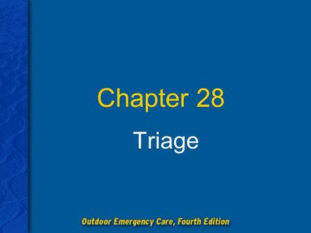 Chapter 28 Triage. Chapter 28: Triage 2 Explain the purpose, use, and benefits of the triage process. Describe the four-colored categories used in primary.