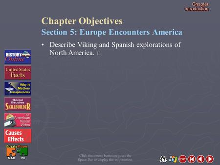 Click the mouse button or press the Space Bar to display the information. Chapter Objectives Section 5: Europe Encounters America Describe Viking and Spanish.