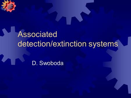 Associated detection/extinction systems D. Swoboda.