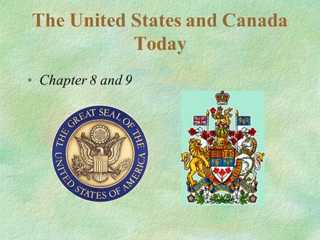 The United States and Canada Today Chapter 8 and 9.