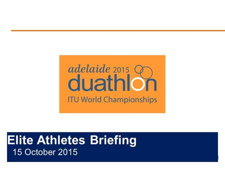 Elite Athletes Briefing 15 October 2015. Briefing Agenda Welcome and Introductions Competition Jury Schedules and Timetables Check-in and Procedures The.