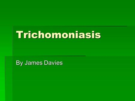 Trichomoniasis By James Davies.