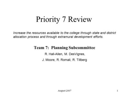 August 20071 Priority 7 Review Team 7: Planning Subcommittee R. Hall-Allen, M. DesVignes, J. Moore, R. Romali, R. Tillberg Increase the resources available.