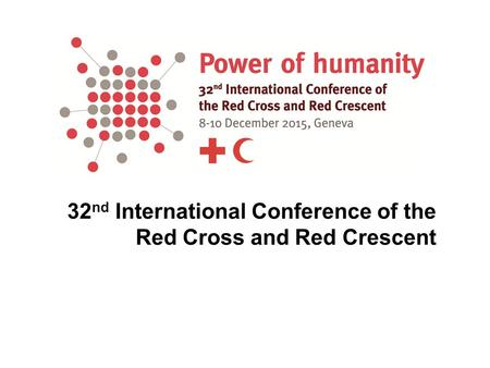 32 nd International Conference of the Red Cross and Red Crescent.