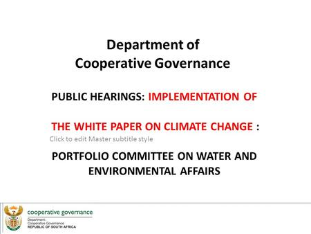 Click to edit Master subtitle style 6/8/12 Department of Cooperative Governance PUBLIC HEARINGS: IMPLEMENTATION OF THE WHITE PAPER ON CLIMATE CHANGE :