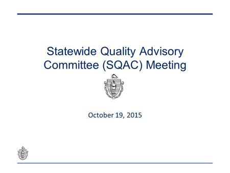 Statewide Quality Advisory Committee (SQAC) Meeting October 19, 2015.