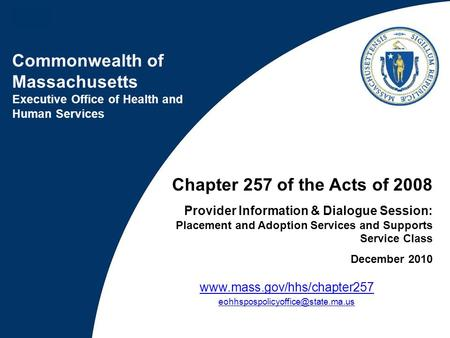 Commonwealth of Massachusetts Executive Office of Health and Human Services Chapter 257 of the Acts of 2008 Provider Information & Dialogue Session: Placement.