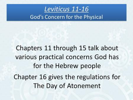 Leviticus 11-16 God's Concern for the Physical Chapters 11 through 15 talk about various practical concerns God has for the Hebrew people Chapter 16 gives.