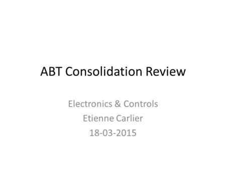ABT Consolidation Review Electronics & Controls Etienne Carlier 18-03-2015.