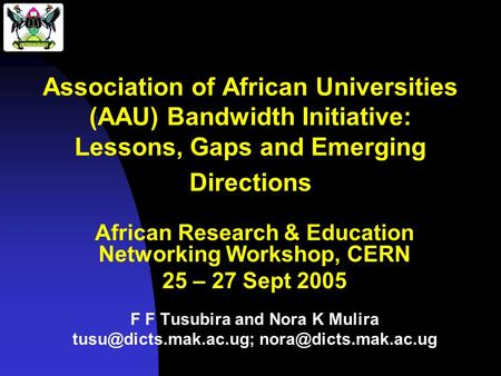 Association of African Universities (AAU) Bandwidth Initiative: Lessons, Gaps and Emerging Directions African Research & Education Networking Workshop,