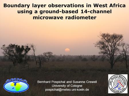 Boundary layer observations in West Africa using a ground-based 14-channel microwave radiometer Bernhard Pospichal and Susanne Crewell University of Cologne.