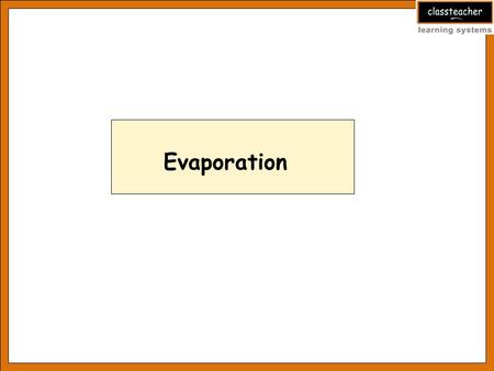 Evaporation. Learning objectives At the end of this presentation the students will be able to: Explain the phenomenon of evaporation State the factors.
